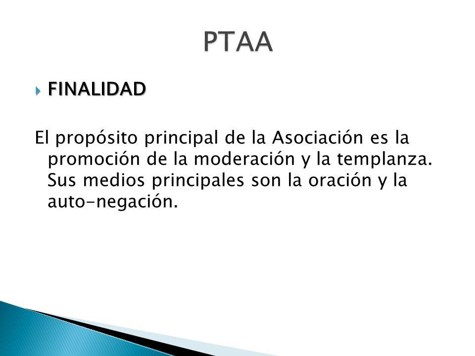 FINALIDAD FINALIDAD El propósito principal de la Asociación es la promoción de la moderación y la templanza. Sus medios principales son la oración y l
