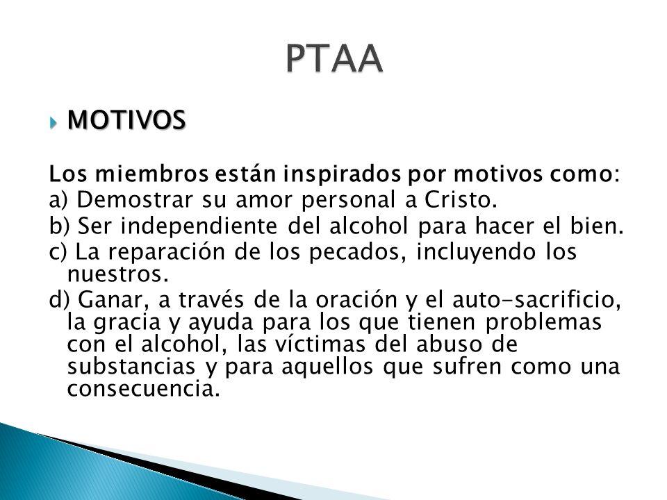 MOTIVOS MOTIVOS Los miembros están inspirados por motivos como: a) Demostrar su amor personal a Cristo. b) Ser independiente del alcohol para hacer el