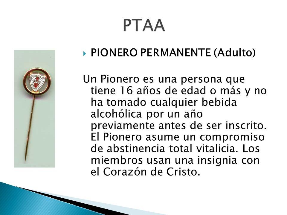 PIONERO PERMANENTE (Adulto) Un Pionero es una persona que tiene 16 años de edad o más y no ha tomado cualquier bebida alcohólica por un año previament