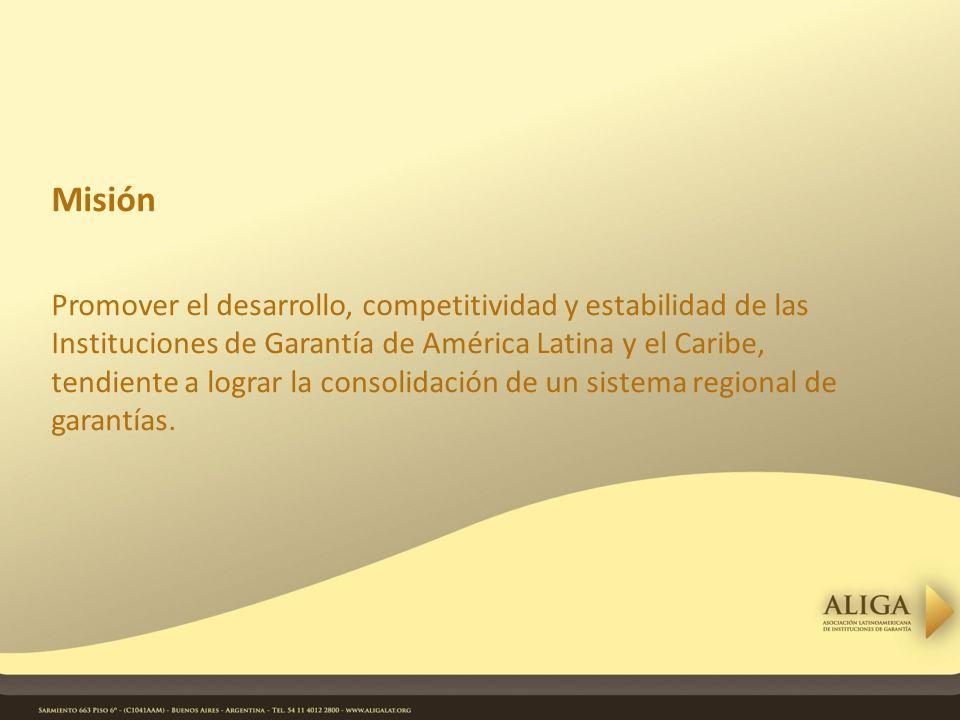 Misión Promover el desarrollo, competitividad y estabilidad de las Instituciones de Garantía de América Latina y el Caribe, tendiente a lograr la consolidación de un sistema regional de garantías.