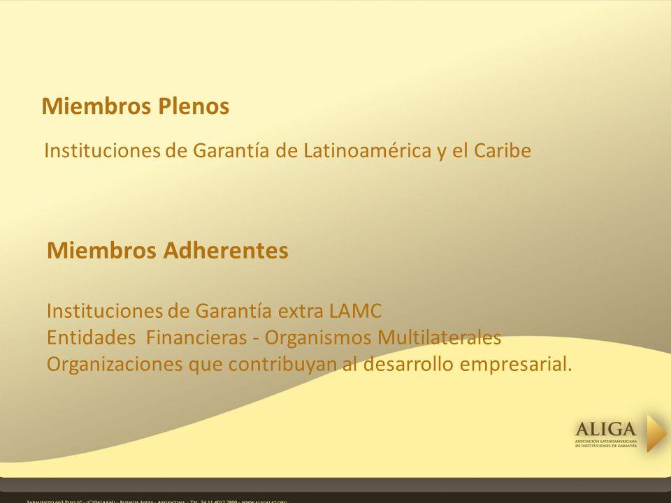Miembros Plenos Instituciones de Garantía de Latinoamérica y el Caribe Miembros Adherentes Instituciones de Garantía extra LAMC Entidades Financieras - Organismos Multilaterales Organizaciones que contribuyan al desarrollo empresarial.