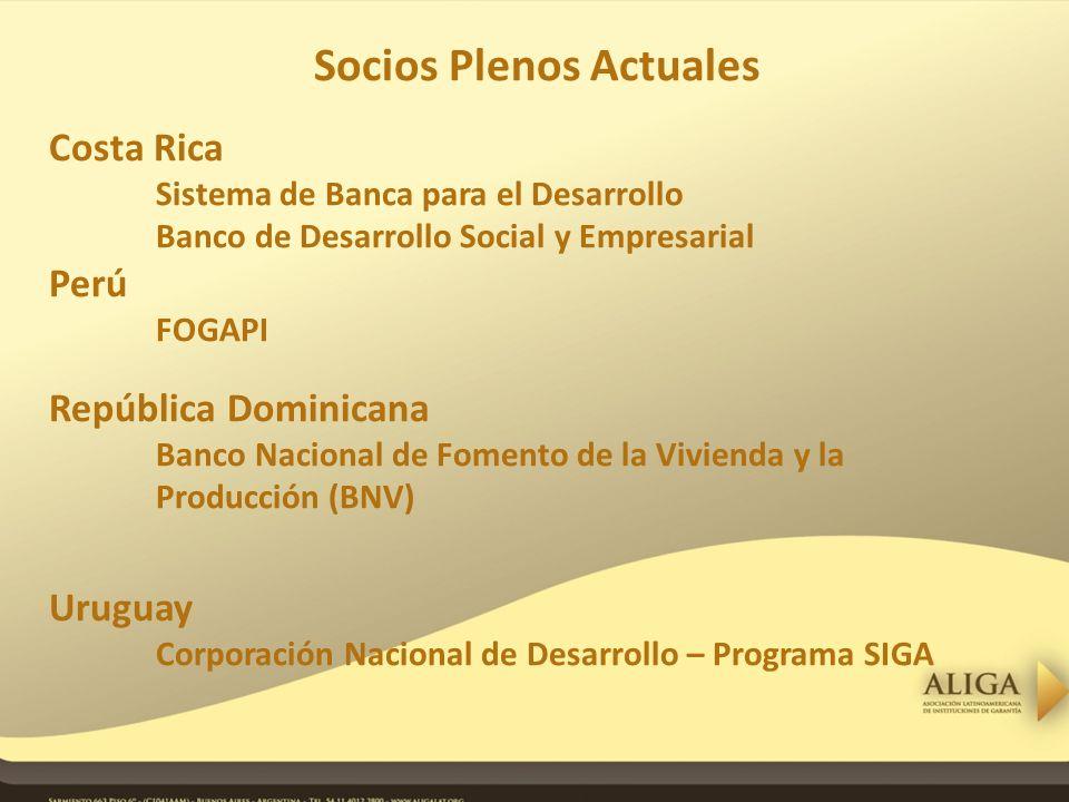 Socios Plenos Actuales Costa Rica Sistema de Banca para el Desarrollo Banco de Desarrollo Social y Empresarial Perú FOGAPI República Dominicana Banco Nacional de Fomento de la Vivienda y la Producción (BNV) Uruguay Corporación Nacional de Desarrollo – Programa SIGA
