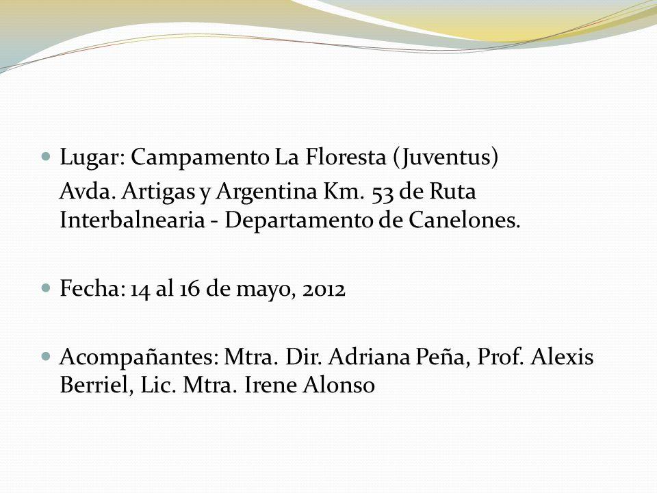 Lugar: Campamento La Floresta (Juventus) Avda. Artigas y Argentina Km. 53 de Ruta Interbalnearia - Departamento de Canelones. Fecha: 14 al 16 de mayo,