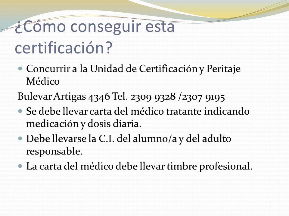 ¿Cómo conseguir esta certificación? Concurrir a la Unidad de Certificación y Peritaje Médico Bulevar Artigas 4346 Tel. 2309 9328 /2307 9195 Se debe ll