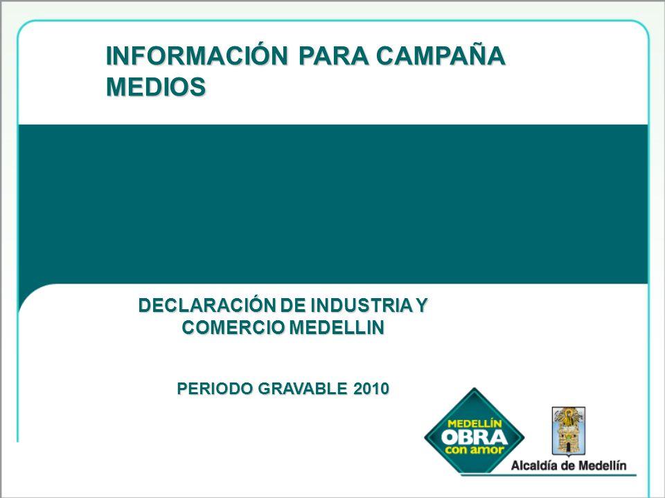 INFORMACIÓN PARA CAMPAÑA MEDIOS DECLARACIÓN DE INDUSTRIA Y COMERCIO MEDELLIN PERIODO GRAVABLE 2010