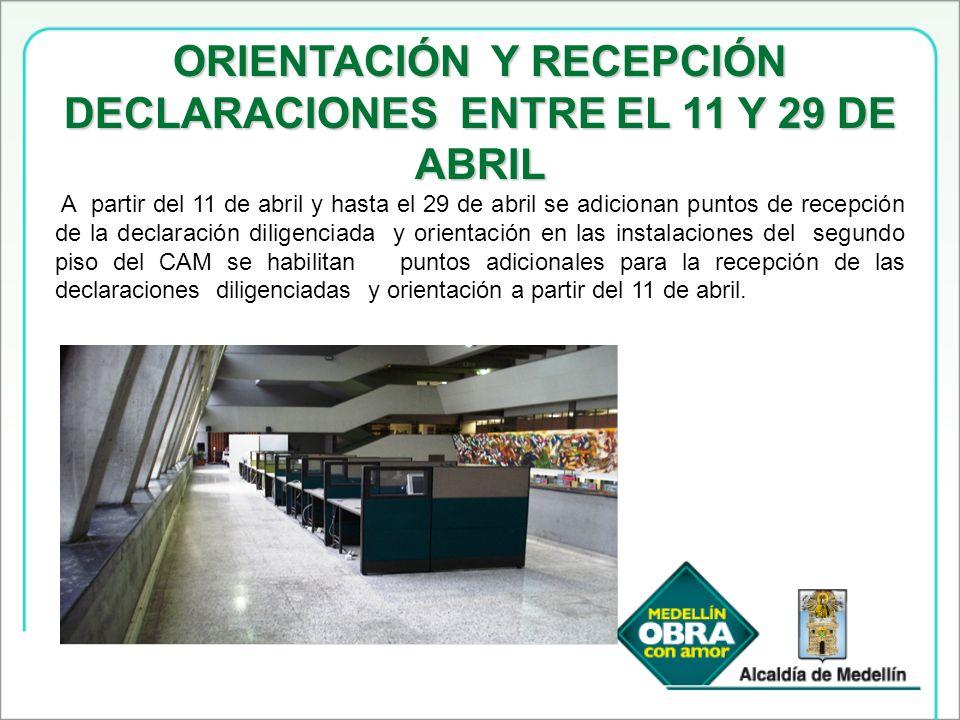 ORIENTACIÓN Y RECEPCIÓN DECLARACIONES ENTRE EL 11 Y 29 DE ABRIL A partir del 11 de abril y hasta el 29 de abril se adicionan puntos de recepción de la