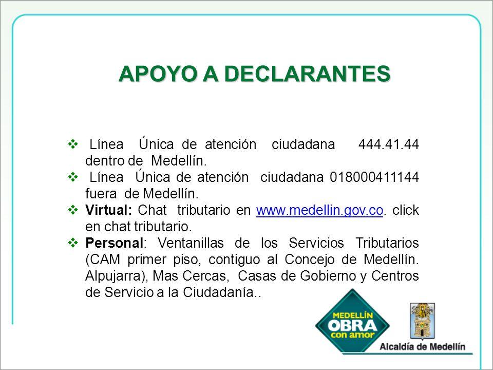 APOYO A DECLARANTES Línea Única de atención ciudadana 444.41.44 dentro de Medellín. Línea Única de atención ciudadana 018000411144 fuera de Medellín.