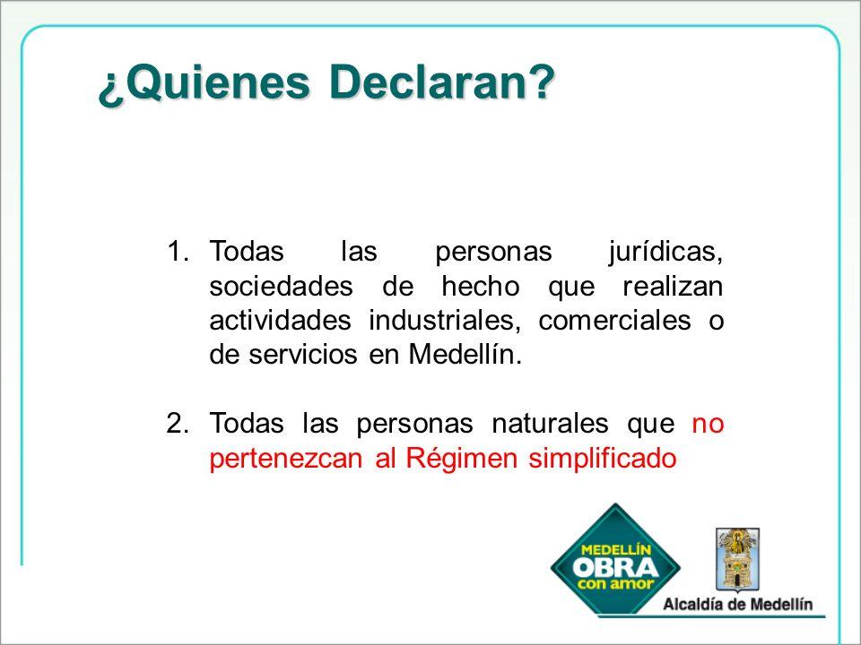 ¿Quienes Declaran? 1.Todas las personas jurídicas, sociedades de hecho que realizan actividades industriales, comerciales o de servicios en Medellín.