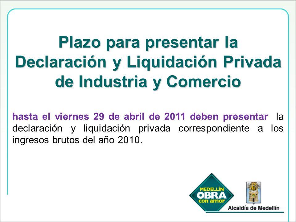 Plazo para presentar la Declaración y Liquidación Privada de Industria y Comercio hasta el viernes 29 de abril de 2011 deben presentar la declaración