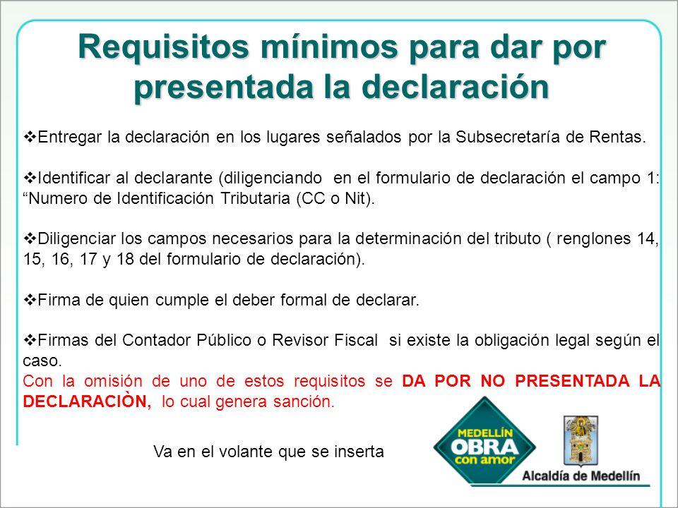 Requisitos mínimos para dar por presentada la declaración Entregar la declaración en los lugares señalados por la Subsecretaría de Rentas. Identificar