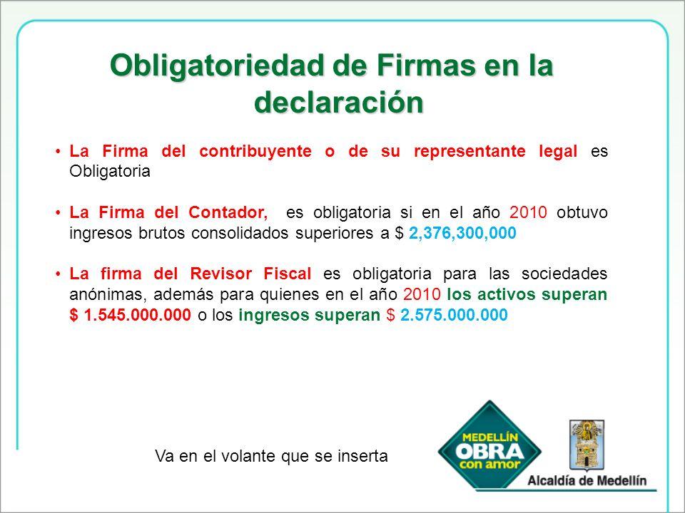 Obligatoriedad de Firmas en la declaración La Firma del contribuyente o de su representante legal es Obligatoria La Firma del Contador, es obligatoria