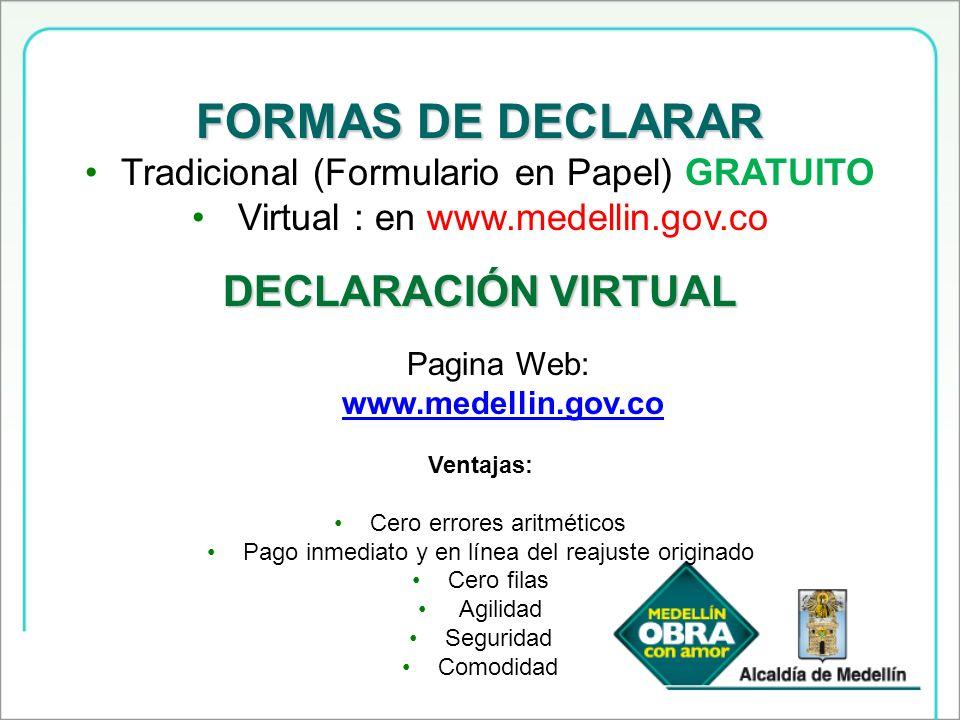 FORMAS DE DECLARAR Tradicional (Formulario en Papel) GRATUITO Virtual : en www.medellin.gov.co DECLARACIÓN VIRTUAL Pagina Web: www.medellin.gov.co Ven