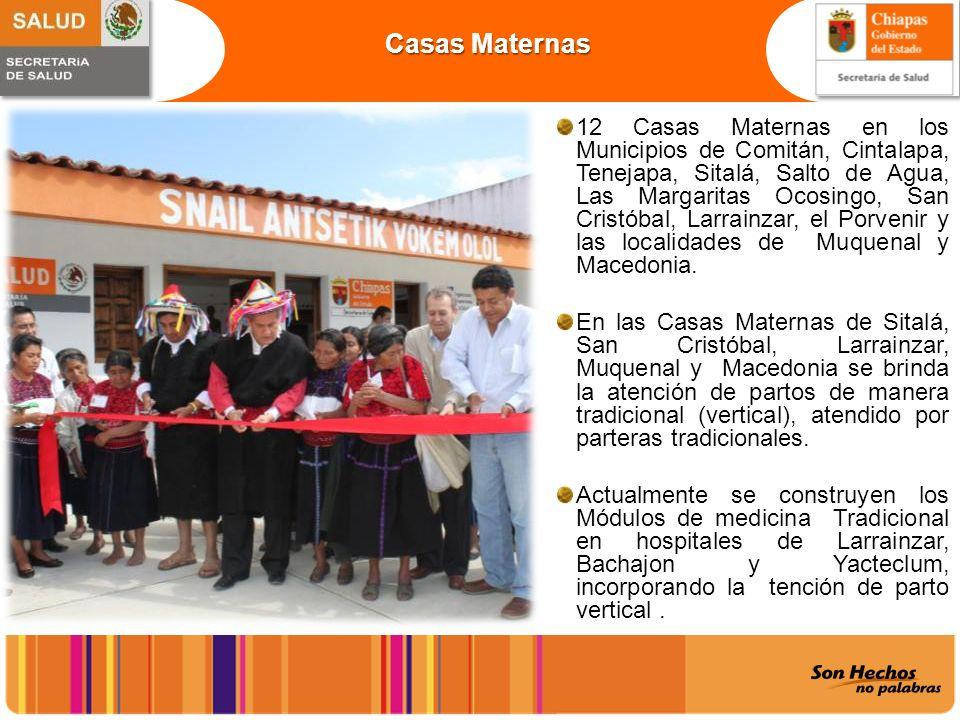 12 Casas Maternas en los Municipios de Comitán, Cintalapa, Tenejapa, Sitalá, Salto de Agua, Las Margaritas Ocosingo, San Cristóbal, Larrainzar, el Por