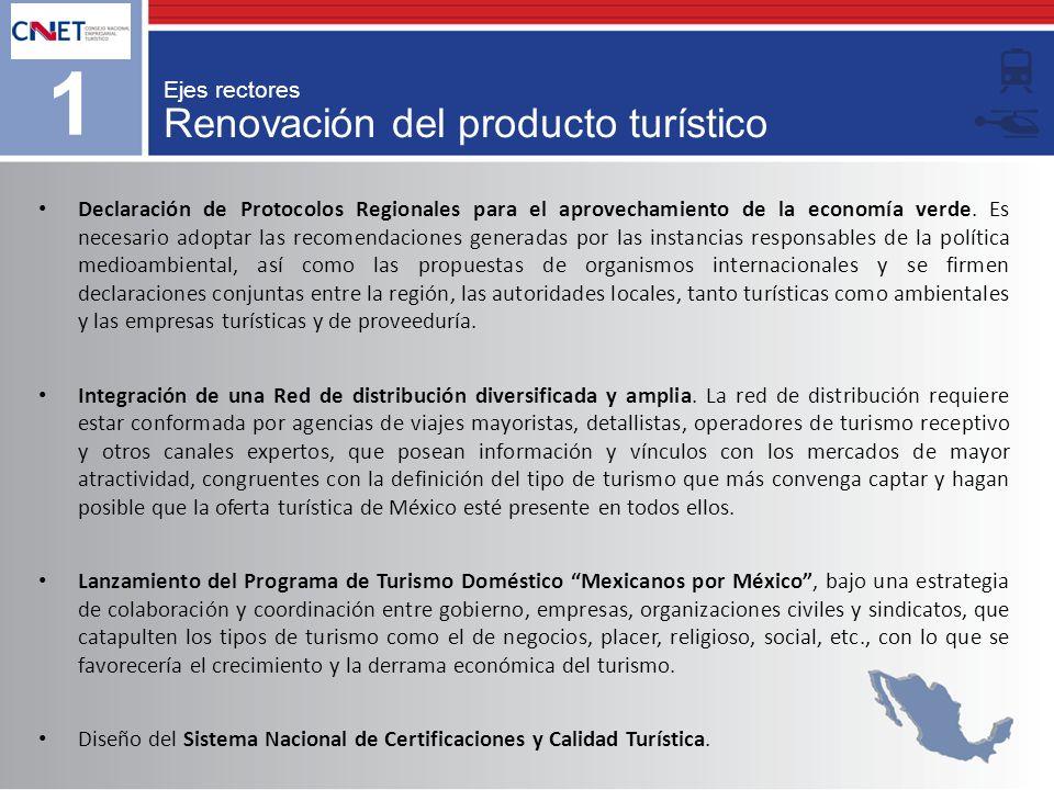 Renovación del producto turístico 1 Ejes rectores Declaración de Protocolos Regionales para el aprovechamiento de la economía verde. Es necesario adop