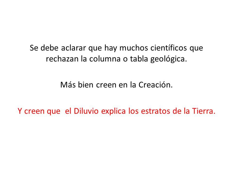 Se debe aclarar que hay muchos científicos que rechazan la columna o tabla geológica.