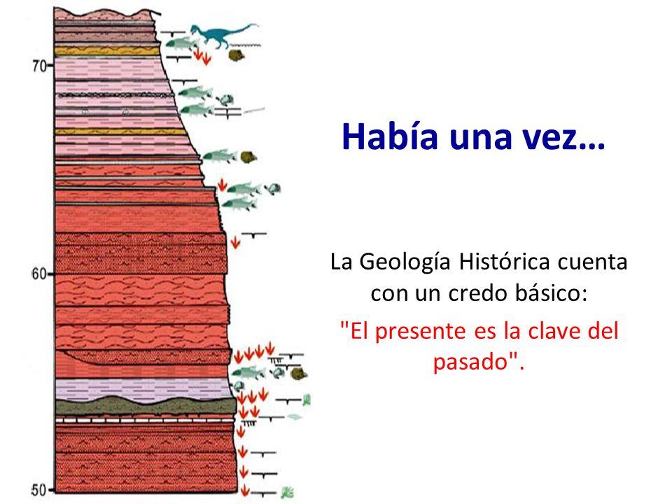 Había una vez… La Geología Histórica cuenta con un credo básico: