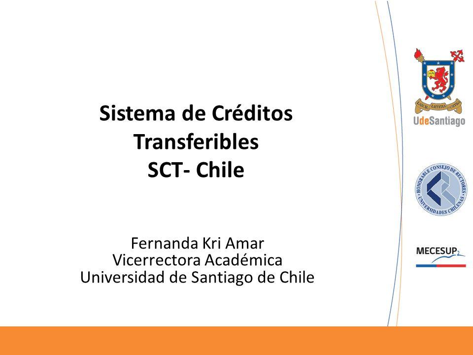 Sistema de Créditos Transferibles SCT- Chile Fernanda Kri Amar Vicerrectora Académica Universidad de Santiago de Chile