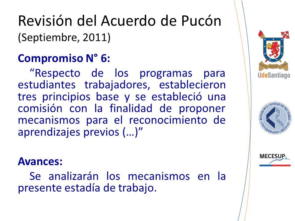 Revisión del Acuerdo de Pucón (Septiembre, 2011) Compromiso N° 6: Respecto de los programas para estudiantes trabajadores, establecieron tres principi
