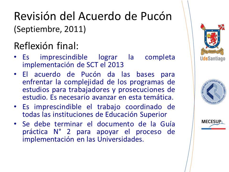 Revisión del Acuerdo de Pucón (Septiembre, 2011) Reflexión final: Es imprescindible lograr la completa implementación de SCT el 2013 El acuerdo de Puc