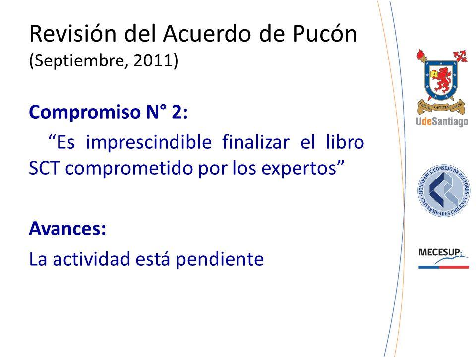 Revisión del Acuerdo de Pucón (Septiembre, 2011) Compromiso N° 2: Es imprescindible finalizar el libro SCT comprometido por los expertos Avances: La a