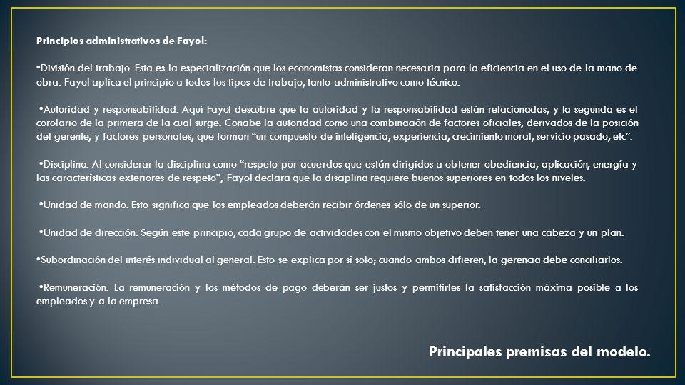 Principales premisas del modelo. Principios administrativos de Fayol: División del trabajo. Esta es la especialización que los economistas consideran