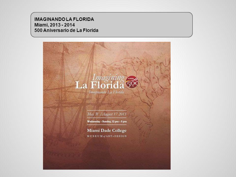 IMAGINANDO LA FLORIDA Miami, 2013 - 2014 500 Aniversario de La Florida