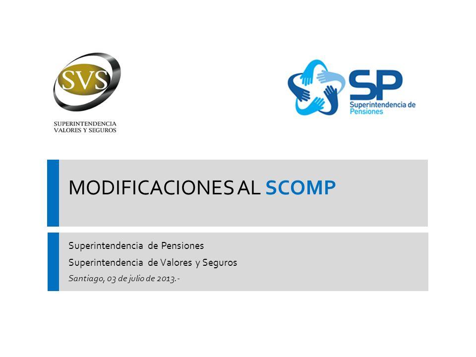 MODIFICACIONES AL SCOMP Superintendencia de Pensiones Superintendencia de Valores y Seguros Santiago, 03 de julio de 2013.-