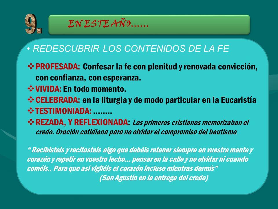 EN ESTE AÑO…… REDESCUBRIR LOS CONTENIDOS DE LA FE PROFESADA: Confesar la fe con plenitud y renovada convicción, con confianza, con esperanza. VIVIDA: