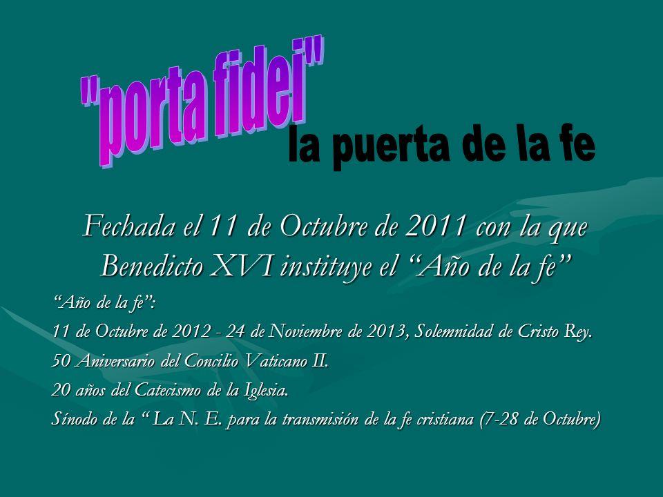 Fechada el 11 de Octubre de 2011 con la que Benedicto XVI instituye el Año de la fe Año de la fe: 11 de Octubre de 2012 - 24 de Noviembre de 2013, Sol