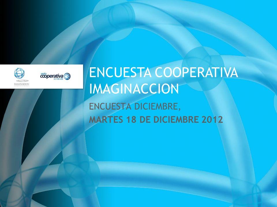 ENCUESTA COOPERATIVA IMAGINACCION ENCUESTA DICIEMBRE, MARTES 18 DE DICIEMBRE 2012