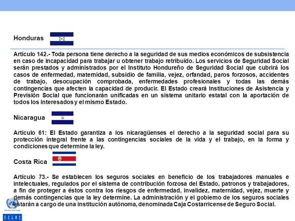 Honduras Artículo 142.- Toda persona tiene derecho a la seguridad de sus medios económicos de subsistencia en caso de incapacidad para trabajar u obte