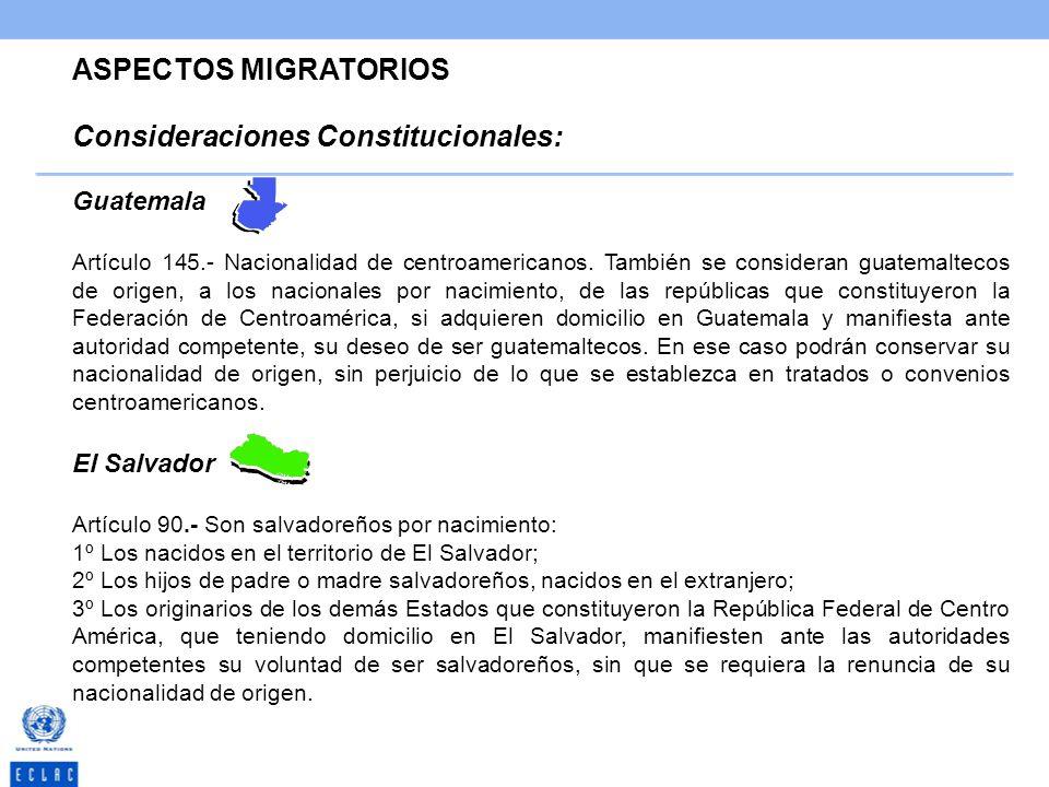 ASPECTOS MIGRATORIOS Consideraciones Constitucionales: Guatemala Artículo 145.- Nacionalidad de centroamericanos. También se consideran guatemaltecos