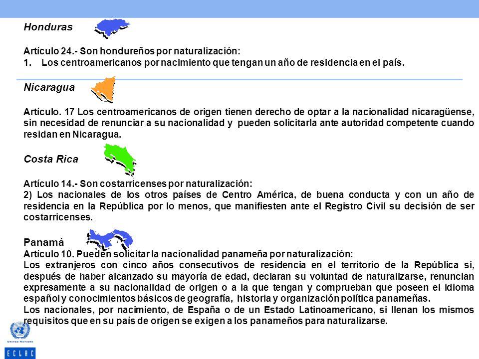 Honduras Artículo 24.- Son hondureños por naturalización: 1.Los centroamericanos por nacimiento que tengan un año de residencia en el país. Nicaragua