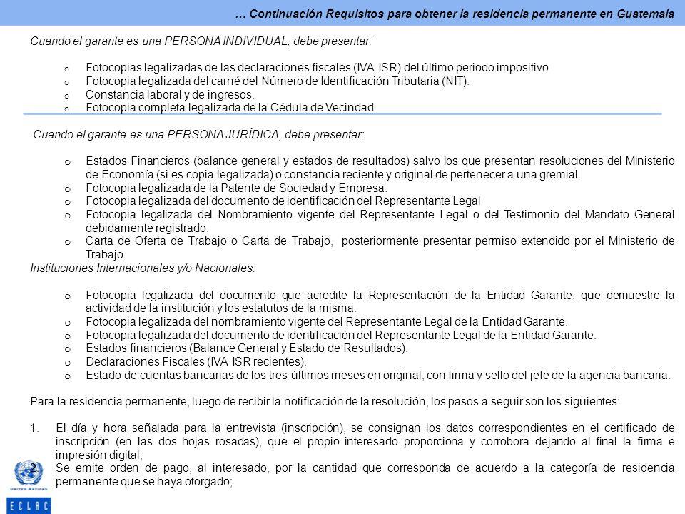… Continuación Requisitos para obtener la residencia permanente en Guatemala Cuando el garante es una PERSONA INDIVIDUAL, debe presentar: o Fotocopias