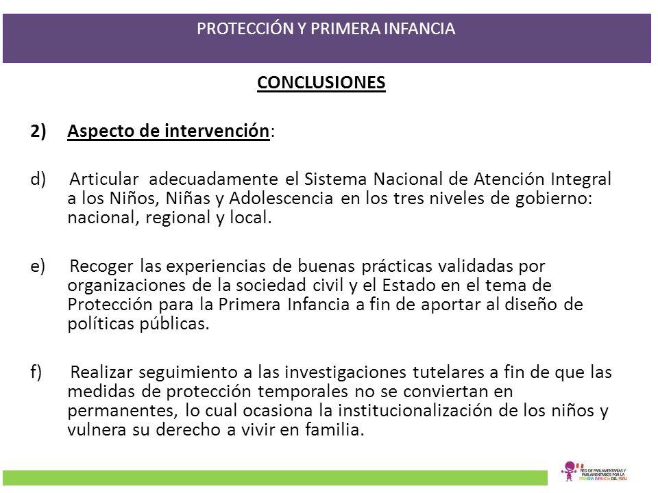 PROTECCIÓN Y PRIMERA INFANCIA CONCLUSIONES 2)Aspecto de intervención: d) Articular adecuadamente el Sistema Nacional de Atención Integral a los Niños,