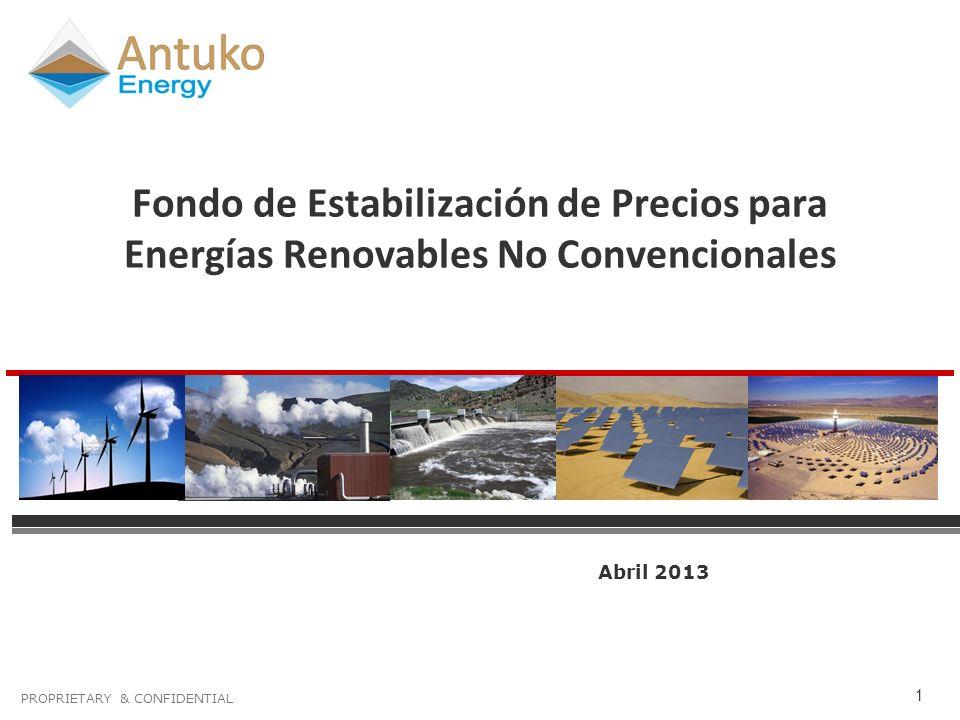 PROPRIETARY & CONFIDENTIAL 1 Fondo de Estabilización de Precios para Energías Renovables No Convencionales Abril 2013