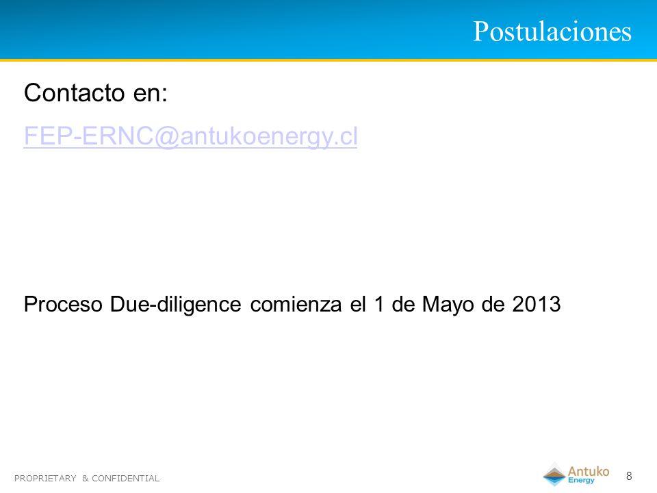 PROPRIETARY & CONFIDENTIAL Postulaciones 8 Contacto en: FEP-ERNC@antukoenergy.cl Proceso Due-diligence comienza el 1 de Mayo de 2013