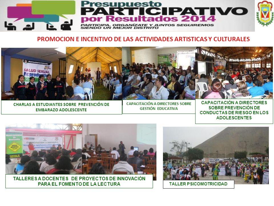 PROMOCION E INCENTIVO DE LAS ACTIVIDADES ARTISTICAS Y CULTURALES CHARLAS A ESTUDIANTES SOBRE PREVENCIÓN DE EMBARAZO ADOLESCENTE TALLERES A DOCENTES DE