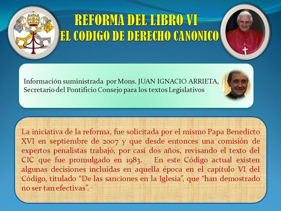 Información suministrada por Mons. JUAN IGNACIO ARRIETA, Secretario del Pontificio Consejo para los textos Legislativos La iniciativa de la reforma, f