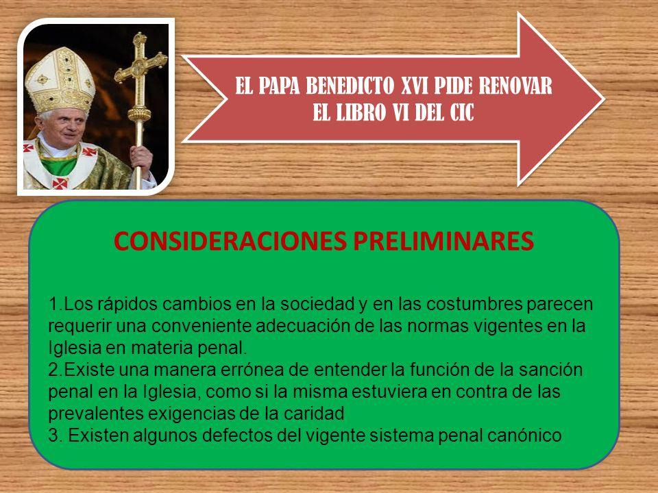 EL PAPA BENEDICTO XVI PIDE RENOVAR EL LIBRO VI DEL CIC CONSIDERACIONES PRELIMINARES 1.Los rápidos cambios en la sociedad y en las costumbres parecen r