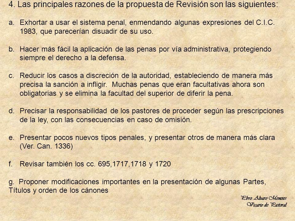 4. Las principales razones de la propuesta de Revisión son las siguientes: a.Exhortar a usar el sistema penal, enmendando algunas expresiones del C.I.