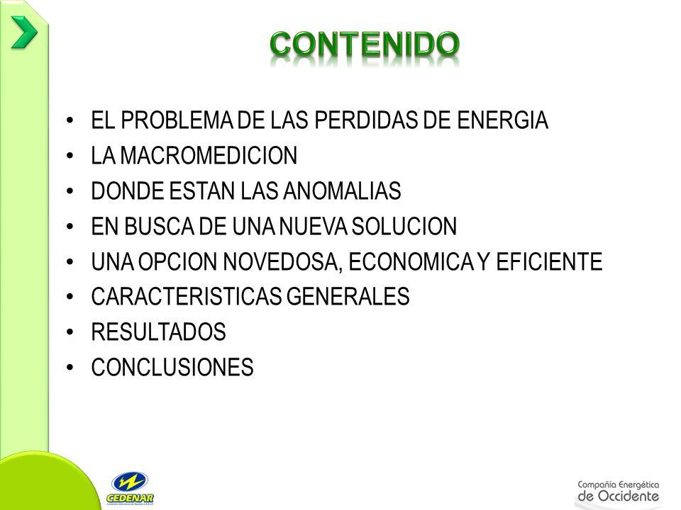 EL PROBLEMA DE LAS PERDIDAS DE ENERGIA LA MACROMEDICION DONDE ESTAN LAS ANOMALIAS EN BUSCA DE UNA NUEVA SOLUCION UNA OPCION NOVEDOSA, ECONOMICA Y EFICIENTE CARACTERISTICAS GENERALES RESULTADOS CONCLUSIONES