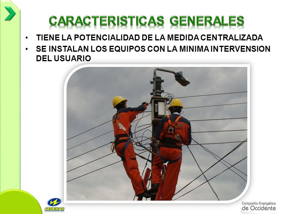 TIENE LA POTENCIALIDAD DE LA MEDIDA CENTRALIZADA SE INSTALAN LOS EQUIPOS CON LA MINIMA INTERVENSION DEL USUARIO