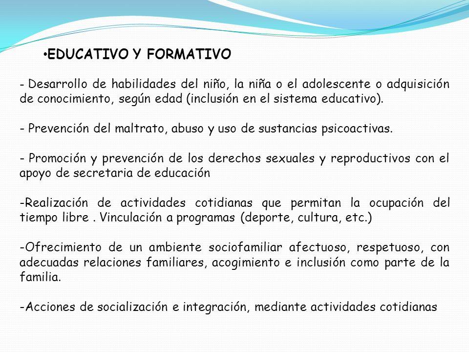 EDUCATIVO Y FORMATIVO - Desarrollo de habilidades del niño, la niña o el adolescente o adquisición de conocimiento, según edad (inclusión en el sistem