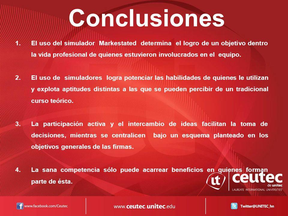 Conclusiones 1.El uso del simulador Markestated determina el logro de un objetivo dentro la vida profesional de quienes estuvieron involucrados en el equipo.
