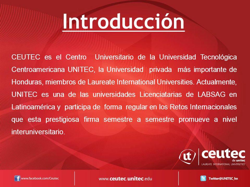 Introducción CEUTEC es el Centro Universitario de la Universidad Tecnológica Centroamericana UNITEC, la Universidad privada más importante de Honduras, miembros de Laureate International Universities.