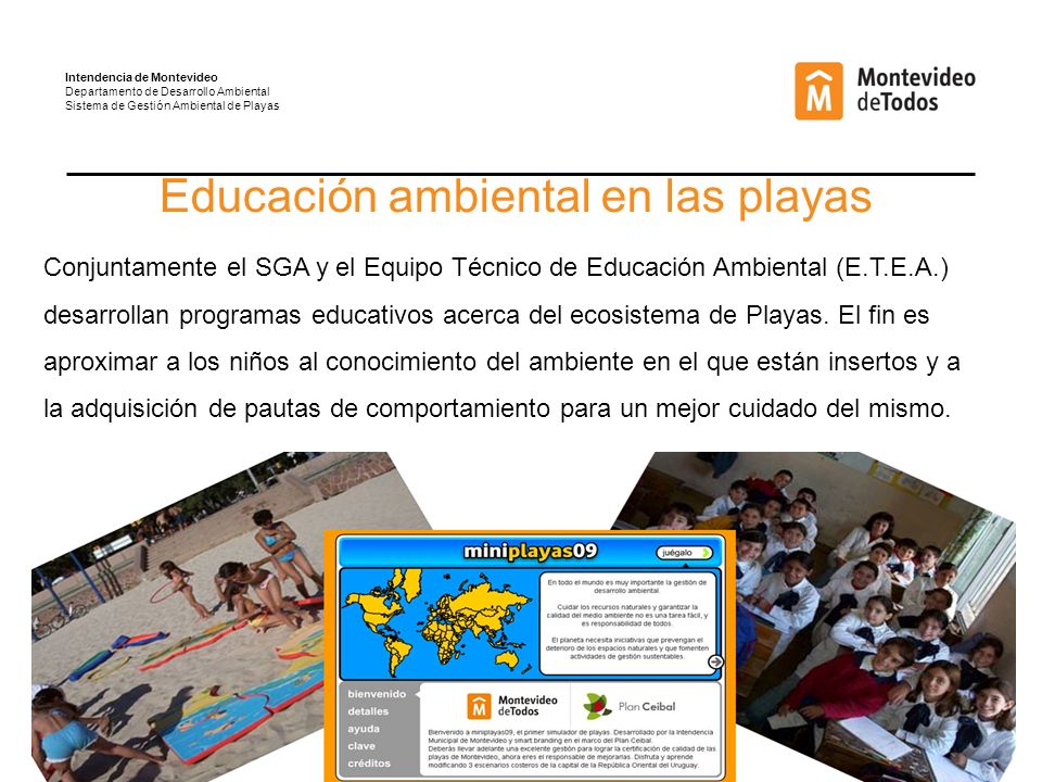 Educación ambiental en las playas Conjuntamente el SGA y el Equipo Técnico de Educación Ambiental (E.T.E.A.) desarrollan programas educativos acerca del ecosistema de Playas.