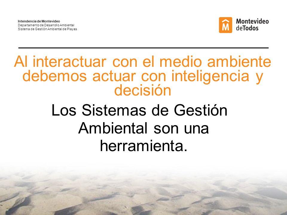 Al interactuar con el medio ambiente debemos actuar con inteligencia y decisión Los Sistemas de Gestión Ambiental son una herramienta.