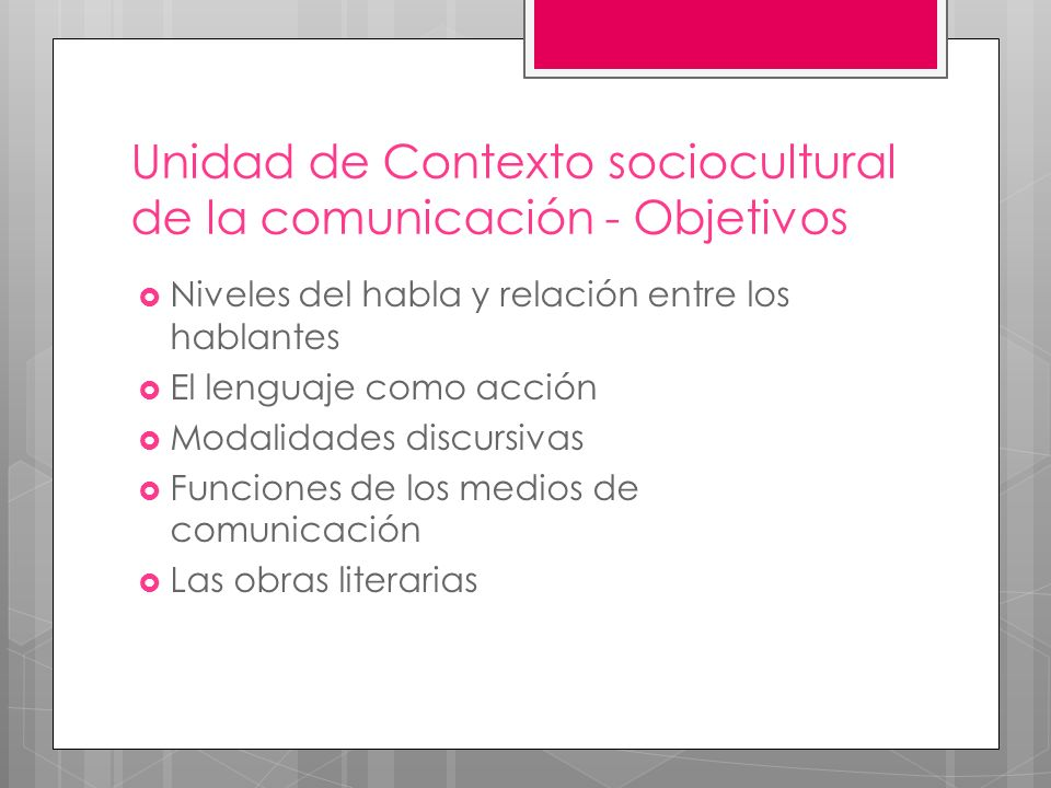 Unidad de Contexto sociocultural de la comunicación - Objetivos Niveles del habla y relación entre los hablantes El lenguaje como acción Modalidades discursivas Funciones de los medios de comunicación Las obras literarias