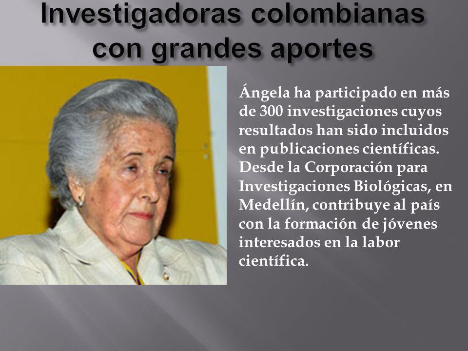 Ángela ha participado en más de 300 investigaciones cuyos resultados han sido incluidos en publicaciones científicas. Desde la Corporación para Invest